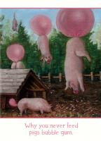 Tree Free Greetings Why You Never Feed Pigs Bubble