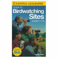 National Geographic: Guide To Birdwatching Sites, Eastern U.S.