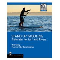 Mountaineers Books: Stand Up Paddlng, Flatwater To Surf & River