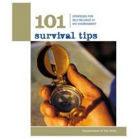 101 Survival Tips, Strategies for Self-Reliance In Any Environment